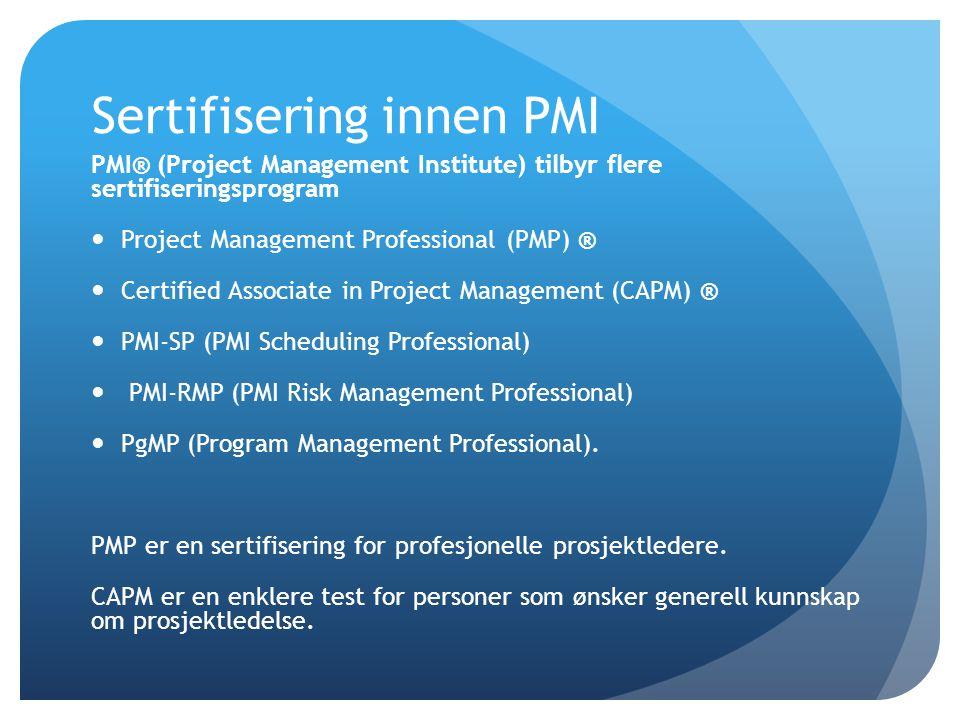 Sertifisering innen PMI PMI® (Project Management Institute) tilbyr flere sertifiseringsprogram  Project Management Professional (PMP) ®  Certified A