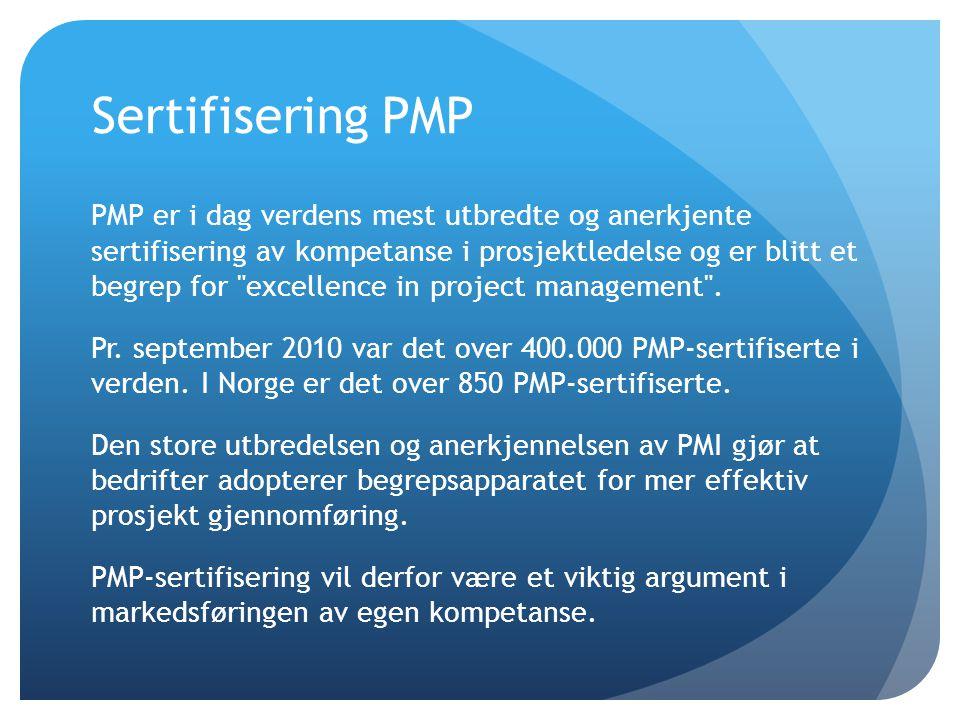 Sertifisering PMP PMP er i dag verdens mest utbredte og anerkjente sertifisering av kompetanse i prosjektledelse og er blitt et begrep for