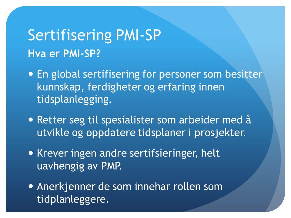 Sertifisering PMI-SP Hva er PMI-SP?  En global sertifisering for personer som besitter kunnskap, ferdigheter og erfaring innen tidsplanlegging.  Ret