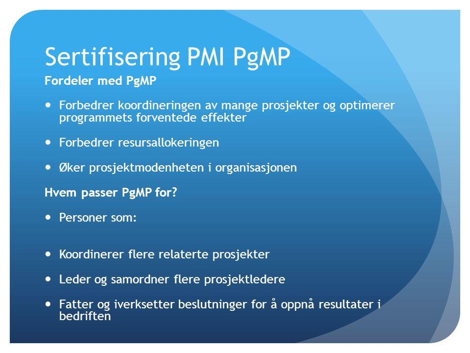 Sertifisering PMI PgMP Fordeler med PgMP  Forbedrer koordineringen av mange prosjekter og optimerer programmets forventede effekter  Forbedrer resur