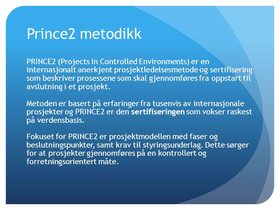 Prince2 metodikk PRINCE2 (Projects In Controlled Environments) er en internasjonalt anerkjent prosjektledelsesmetode og sertifisering som beskriver pr