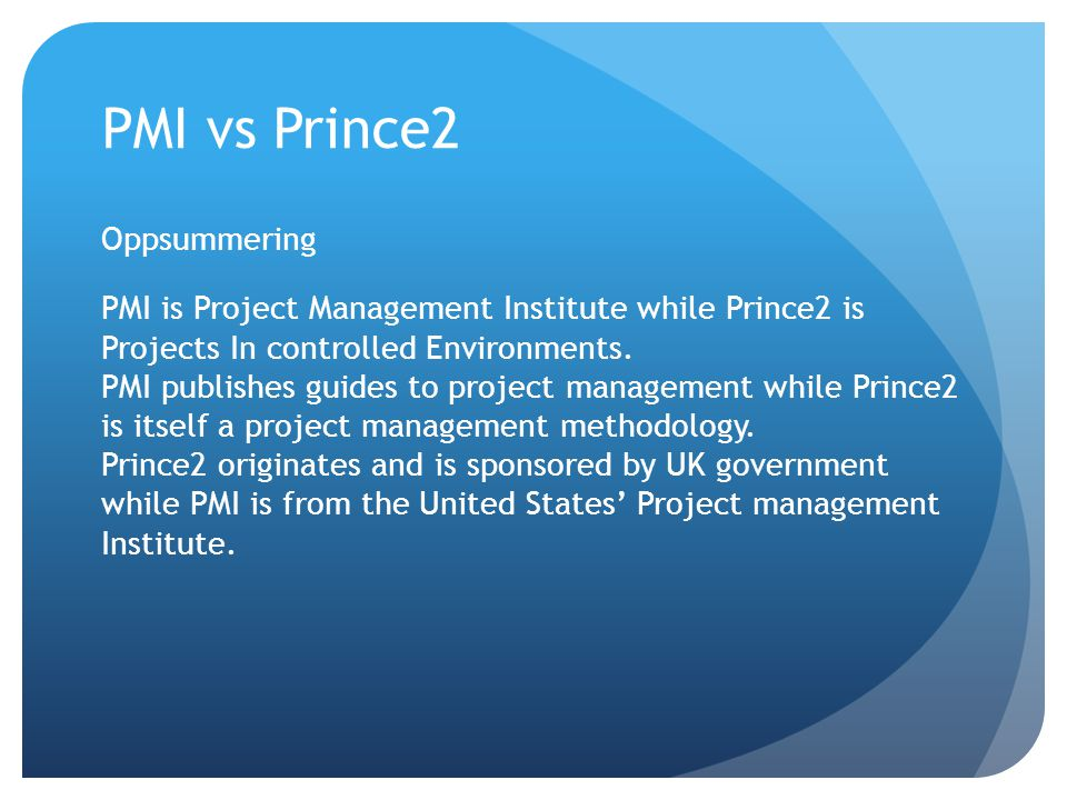 PMI vs Prince2 Oppsummering PMI is Project Management Institute while Prince2 is Projects In controlled Environments. PMI publishes guides to project