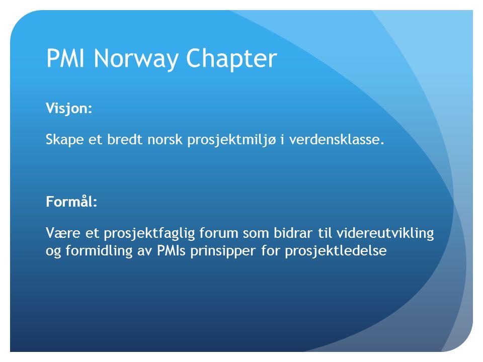 PMI Norway Chapter Visjon: Skape et bredt norsk prosjektmiljø i verdensklasse. Formål: Være et prosjektfaglig forum som bidrar til videreutvikling og