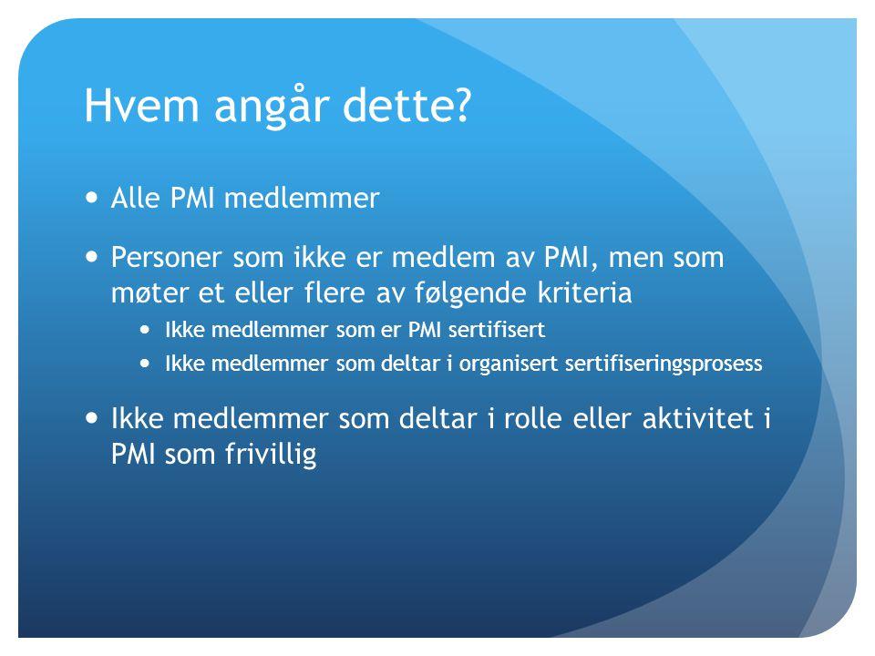 Hvem angår dette?  Alle PMI medlemmer  Personer som ikke er medlem av PMI, men som møter et eller flere av følgende kriteria  Ikke medlemmer som er