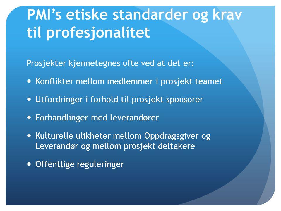 PMI's etiske standarder og krav til profesjonalitet Prosjekter kjennetegnes ofte ved at det er:  Konflikter mellom medlemmer i prosjekt teamet  Utfo