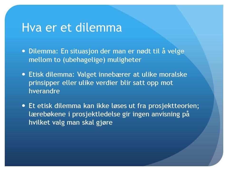 Hva er et dilemma  Dilemma: En situasjon der man er nødt til å velge mellom to (ubehagelige) muligheter  Etisk dilemma: Valget innebærer at ulike mo