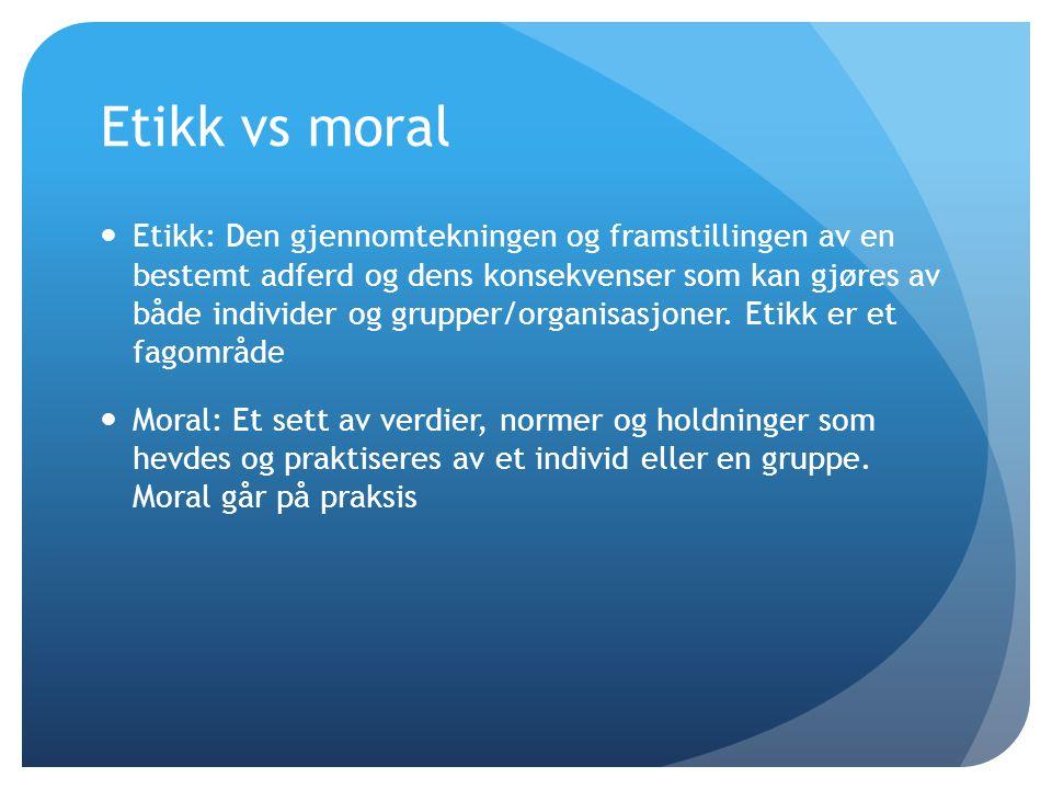 Etikk vs moral  Etikk: Den gjennomtekningen og framstillingen av en bestemt adferd og dens konsekvenser som kan gjøres av både individer og grupper/o