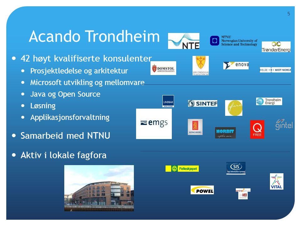Acando Trondheim  42 høyt kvalifiserte konsulenter  Prosjektledelse og arkitektur  Microsoft utvikling og mellomvare  Java og Open Source  Løsnin