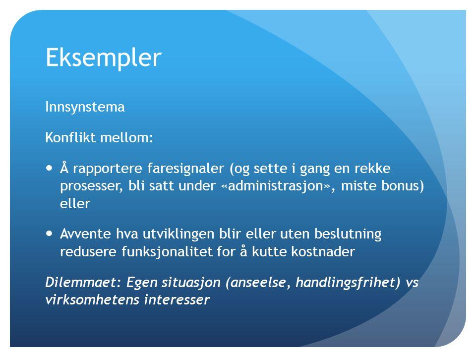 Eksempler Innsynstema Konflikt mellom:  Å rapportere faresignaler (og sette i gang en rekke prosesser, bli satt under «administrasjon», miste bonus)