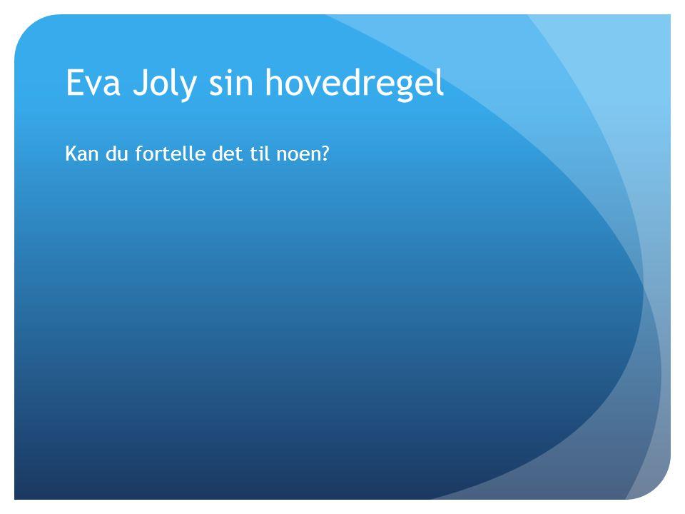 Eva Joly sin hovedregel Kan du fortelle det til noen?
