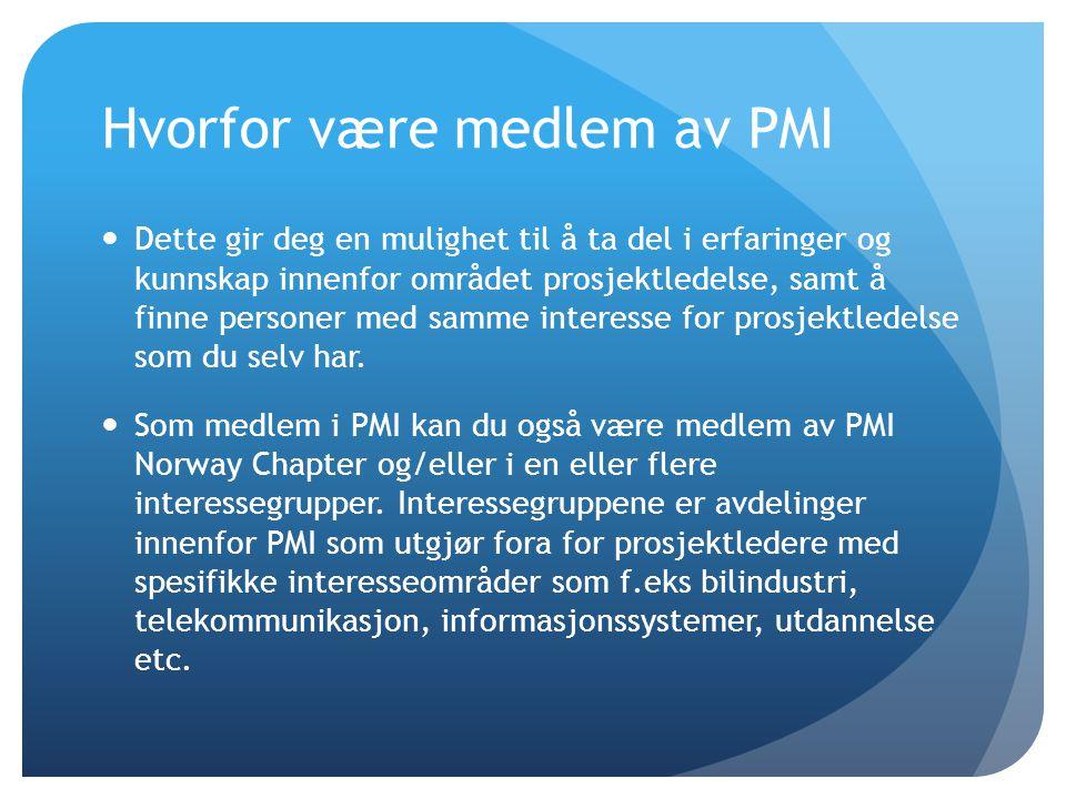PMI Norway Chapter Strategiske mål:  Oppnå en felles forståelse for prosjektledelse som fagområde i Norge gjennom aktiv kunngjøring av PMIs beskrivelse av fagområdet.