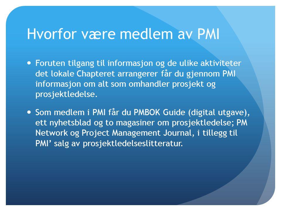 Hvorfor være medlem av PMI  Foruten tilgang til informasjon og de ulike aktiviteter det lokale Chapteret arrangerer får du gjennom PMI informasjon om