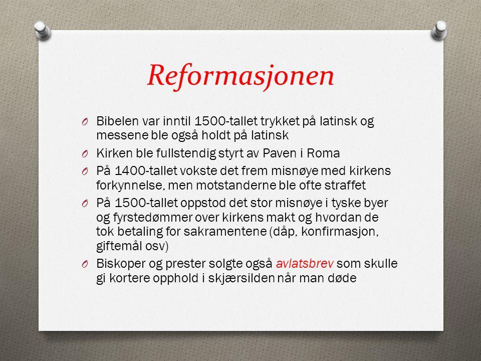 Reformasjonen O Bibelen var inntil 1500-tallet trykket på latinsk og messene ble også holdt på latinsk O Kirken ble fullstendig styrt av Paven i Roma