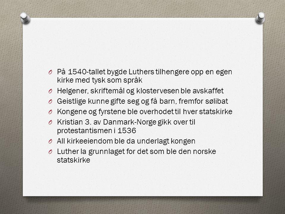 O På 1540-tallet bygde Luthers tilhengere opp en egen kirke med tysk som språk O Helgener, skriftemål og klostervesen ble avskaffet O Geistlige kunne