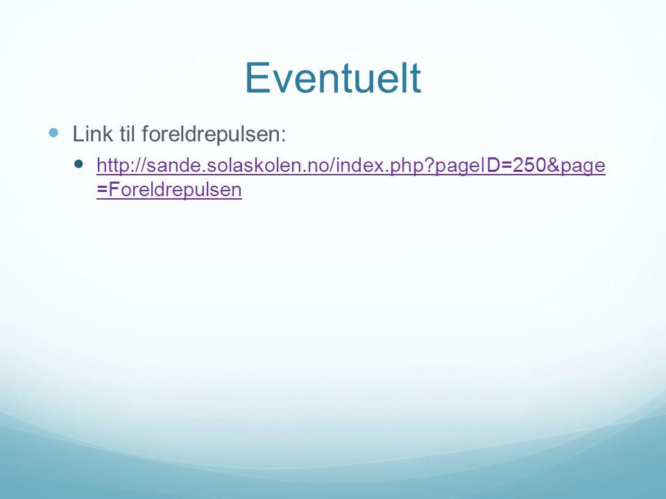 Eventuelt  Link til foreldrepulsen:  http://sande.solaskolen.no/index.php?pageID=250&page =Foreldrepulsen http://sande.solaskolen.no/index.php?pageI