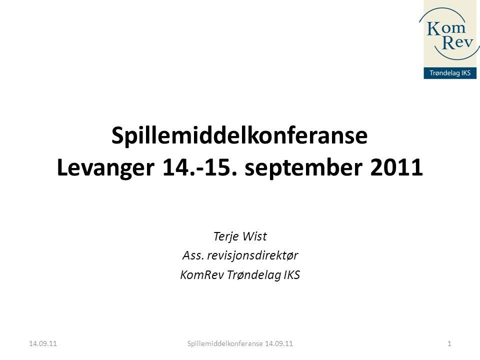 Spillemiddelkonferanse Levanger 14.-15. september 2011 Terje Wist Ass. revisjonsdirektør KomRev Trøndelag IKS 14.09.11Spillemiddelkonferanse 14.09.111