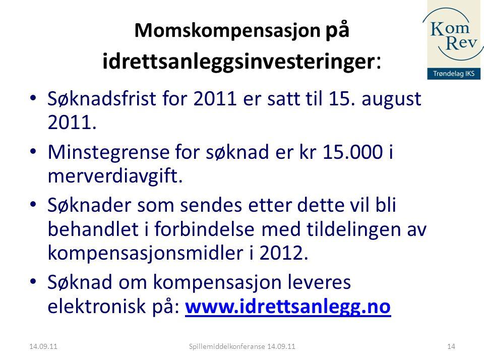 Momskompensasjon på idrettsanleggsinvesteringer : • Søknadsfrist for 2011 er satt til 15. august 2011. • Minstegrense for søknad er kr 15.000 i merver