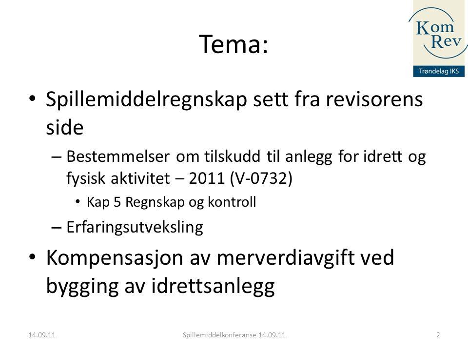 Tema: • Spillemiddelregnskap sett fra revisorens side – Bestemmelser om tilskudd til anlegg for idrett og fysisk aktivitet – 2011 (V-0732) • Kap 5 Reg