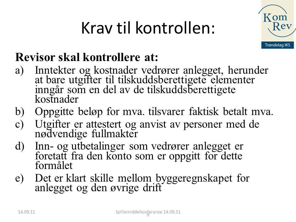 14.09.11 9 Krav til kontrollen: Revisor skal kontrollere at: a)Inntekter og kostnader vedrører anlegget, herunder at bare utgifter til tilskuddsberett