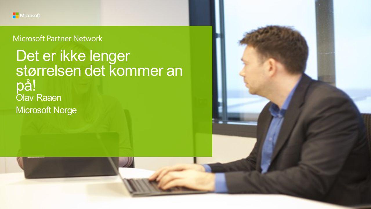 Det er ikke lenger størrelsen det kommer an på! Olav Raaen Microsoft Norge