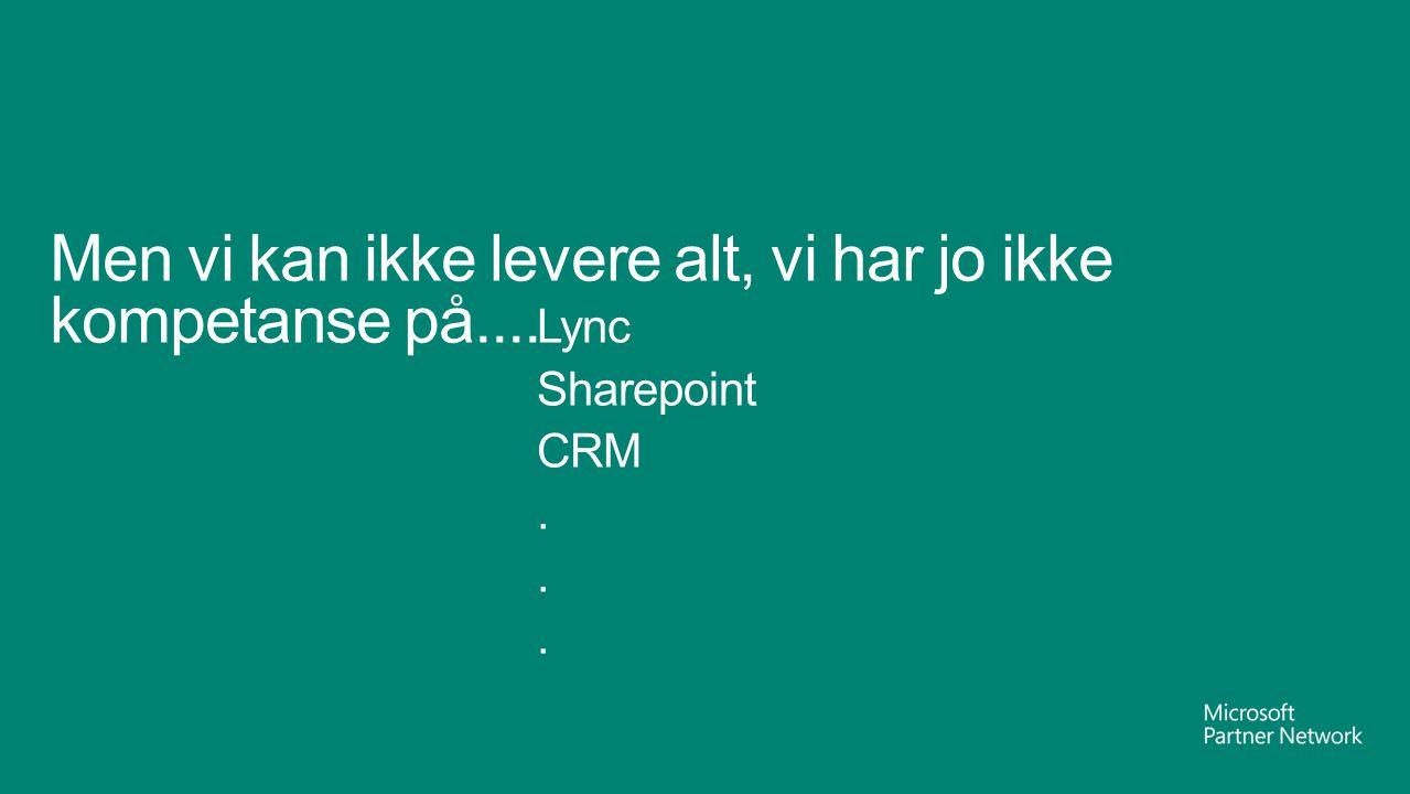 Men vi kan ikke levere alt, vi har jo ikke kompetanse på.... Lync Sharepoint CRM...