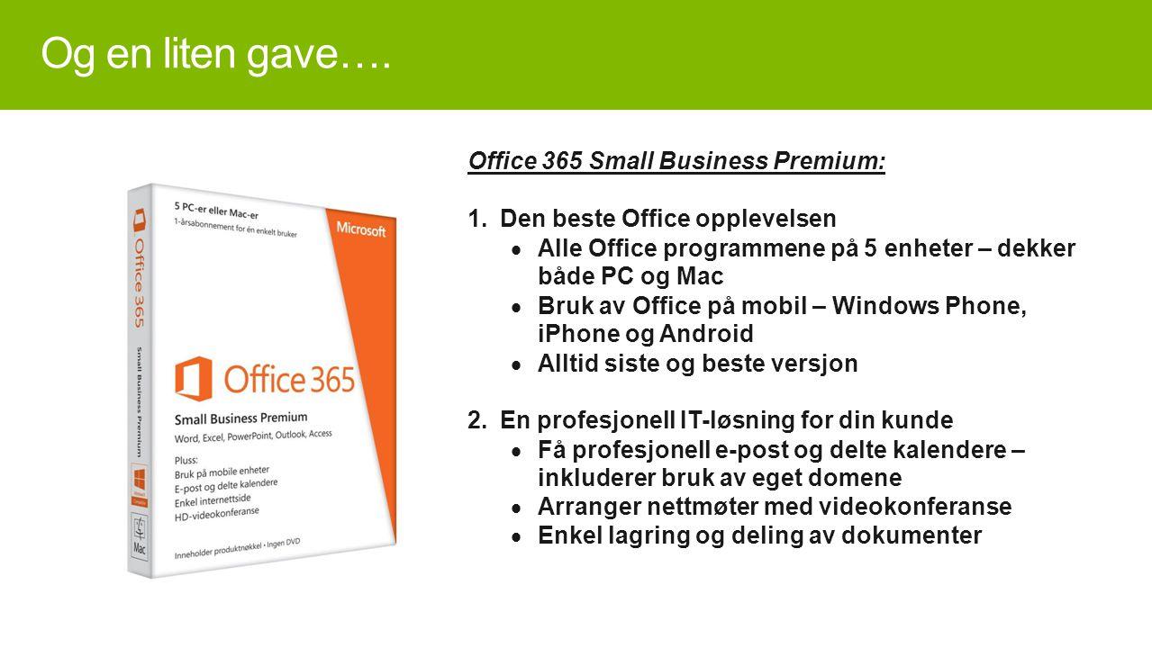 Og en liten gave…. Office 365 Small Business Premium: 1. Den beste Office opplevelsen  Alle Office programmene på 5 enheter – dekker både PC og Mac 