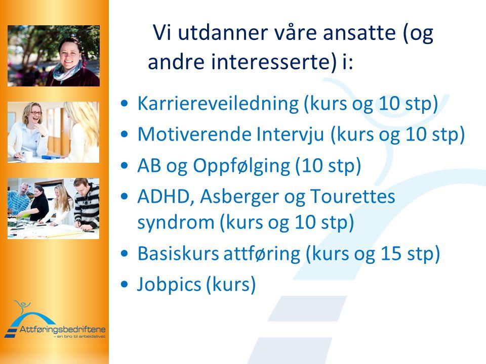 Vi utdanner våre ansatte (og andre interesserte) i: •Karriereveiledning (kurs og 10 stp) •Motiverende Intervju (kurs og 10 stp) •AB og Oppfølging (10
