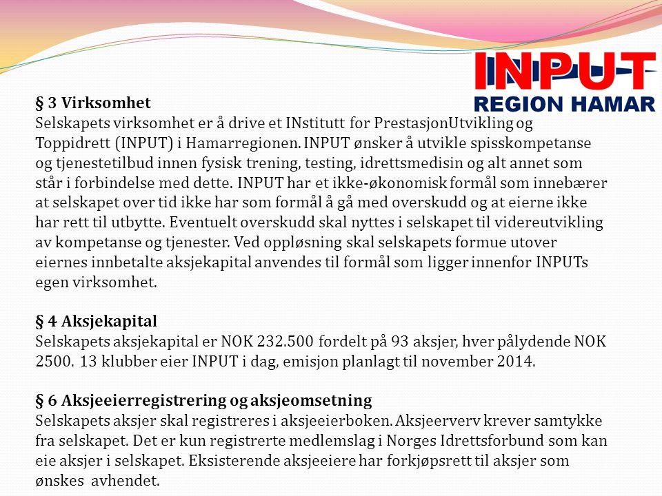 § 3 Virksomhet Selskapets virksomhet er å drive et INstitutt for PrestasjonUtvikling og Toppidrett (INPUT) i Hamarregionen. INPUT ønsker å utvikle spi