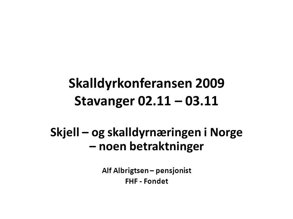 Skalldyrkonferansen 2009 Stavanger 02.11 – 03.11 Skjell – og skalldyrnæringen i Norge – noen betraktninger Alf Albrigtsen – pensjonist FHF - Fondet