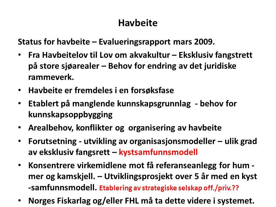 Havbeite Status for havbeite – Evalueringsrapport mars 2009. • Fra Havbeitelov til Lov om akvakultur – Eksklusiv fangstrett på store sjøarealer – Beho