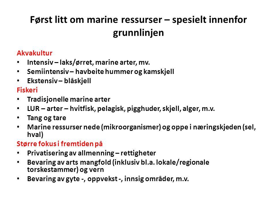 Først litt om marine ressurser – spesielt innenfor grunnlinjen Akvakultur • Intensiv – laks/ørret, marine arter, mv. • Semiintensiv – havbeite hummer