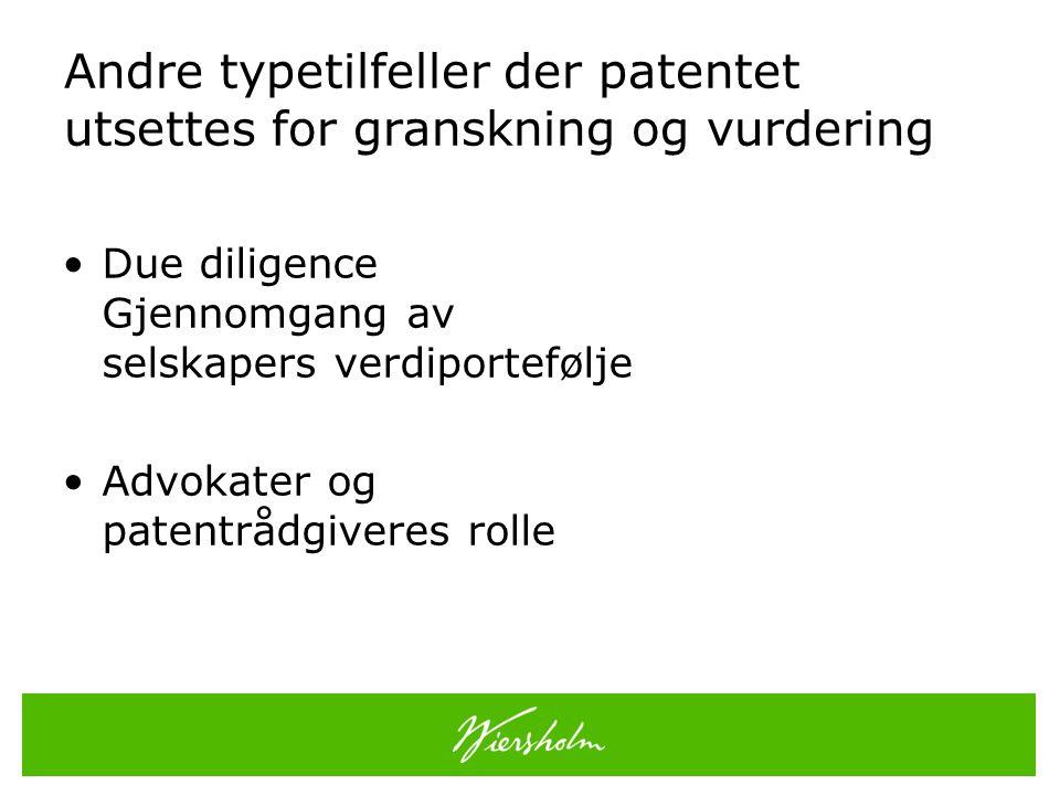Andre typetilfeller der patentet utsettes for granskning og vurdering •Due diligence Gjennomgang av selskapers verdiportefølje •Advokater og patentrådgiveres rolle