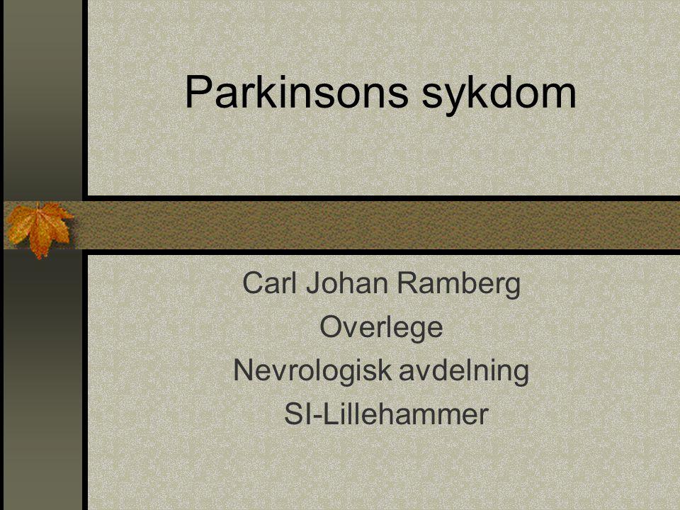 Parkinsons sykdom Carl Johan Ramberg Overlege Nevrologisk avdelning SI-Lillehammer