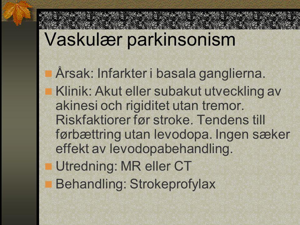 Vaskulær parkinsonism  Årsak: Infarkter i basala ganglierna.  Klinik: Akut eller subakut utveckling av akinesi och rigiditet utan tremor. Riskfaktio