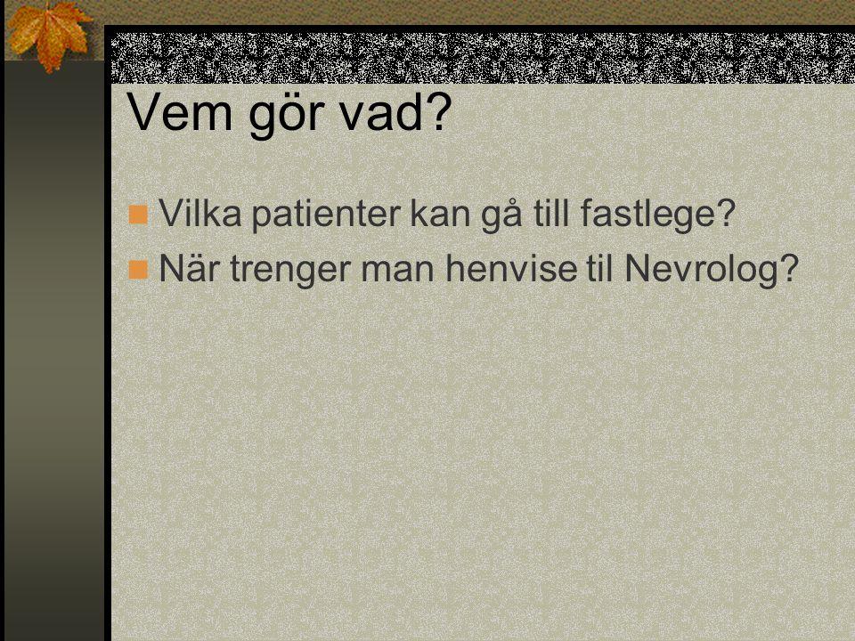 Vem gör vad?  Vilka patienter kan gå till fastlege?  När trenger man henvise til Nevrolog?