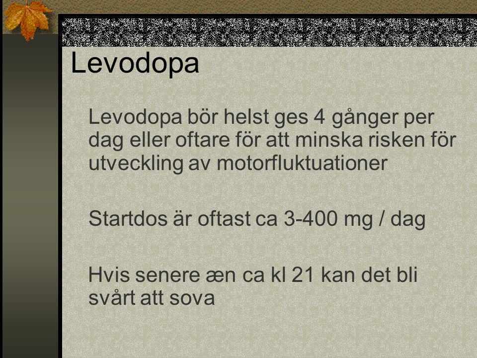 Levodopa Levodopa bör helst ges 4 gånger per dag eller oftare för att minska risken för utveckling av motorfluktuationer Startdos är oftast ca 3-400 m