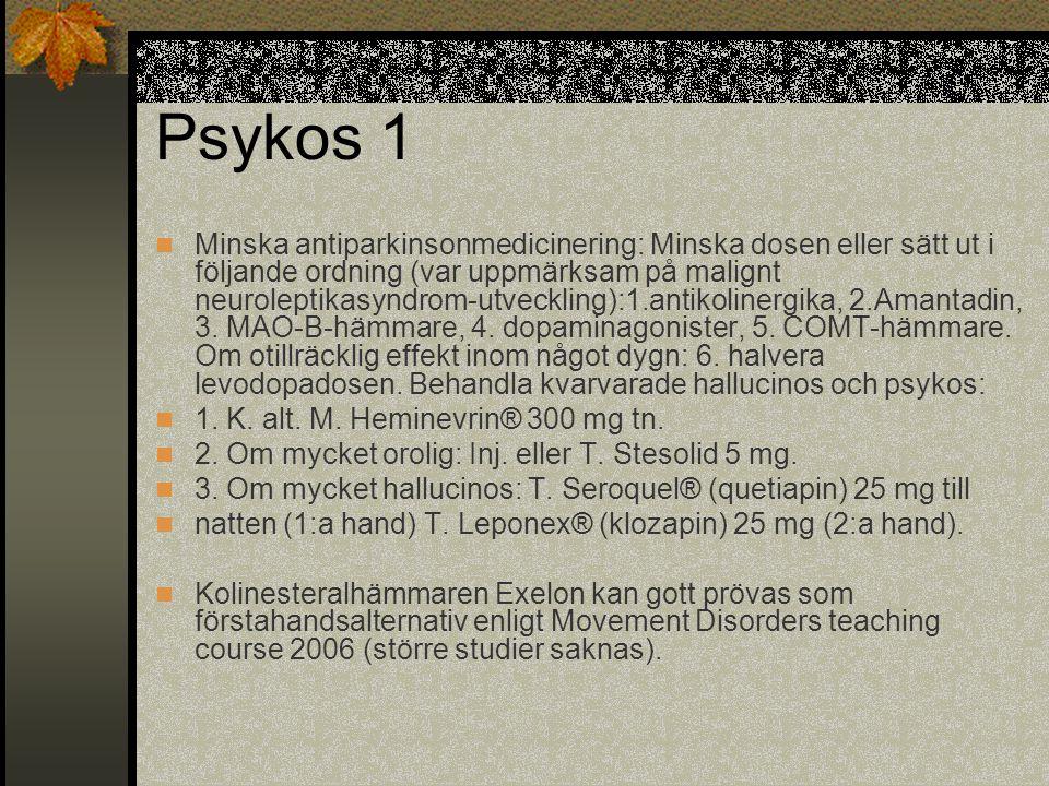 Psykos 1  Minska antiparkinsonmedicinering: Minska dosen eller sätt ut i följande ordning (var uppmärksam på malignt neuroleptikasyndrom-utveckling):