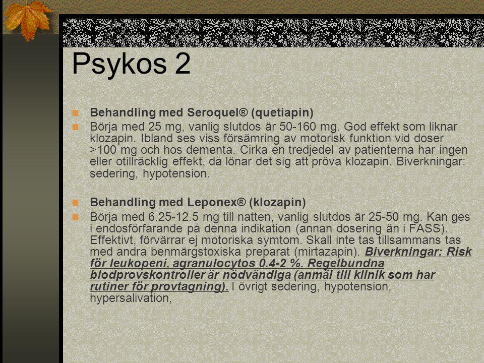 Psykos 2  Behandling med Seroquel® (quetiapin)  Börja med 25 mg, vanlig slutdos är 50-160 mg. God effekt som liknar klozapin. Ibland ses viss försäm