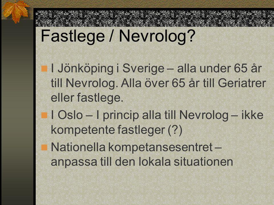 Fastlege / Nevrolog?  I Jönköping i Sverige – alla under 65 år till Nevrolog. Alla över 65 år till Geriatrer eller fastlege.  I Oslo – I princip all