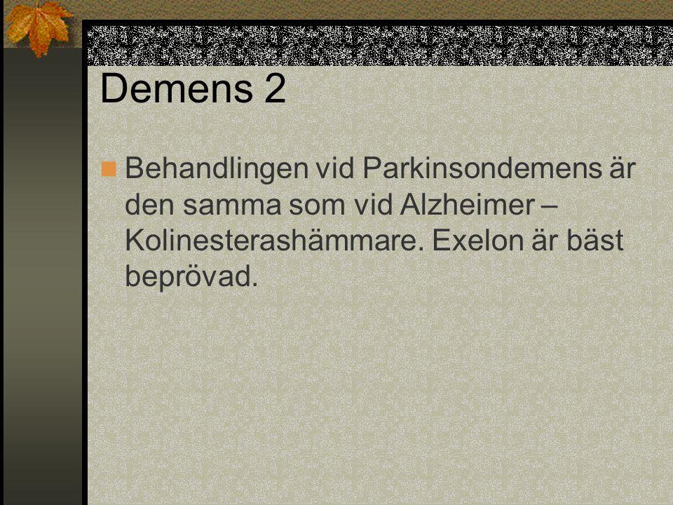 Demens 2  Behandlingen vid Parkinsondemens är den samma som vid Alzheimer – Kolinesterashämmare. Exelon är bäst beprövad.
