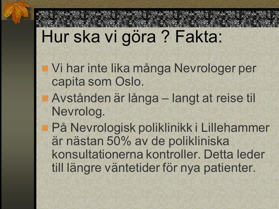 Hur ska vi göra ? Fakta:  Vi har inte lika många Nevrologer per capita som Oslo.  Avstånden är långa – langt at reise til Nevrolog.  På Nevrologisk