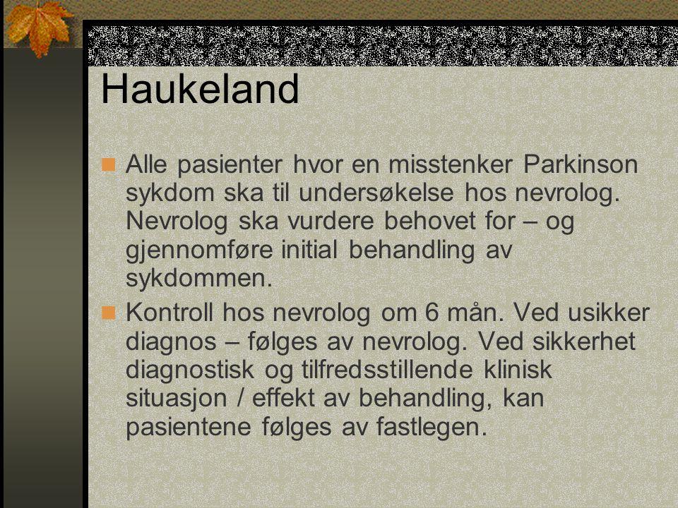 Haukeland  Alle pasienter hvor en misstenker Parkinson sykdom ska til undersøkelse hos nevrolog. Nevrolog ska vurdere behovet for – og gjennomføre in