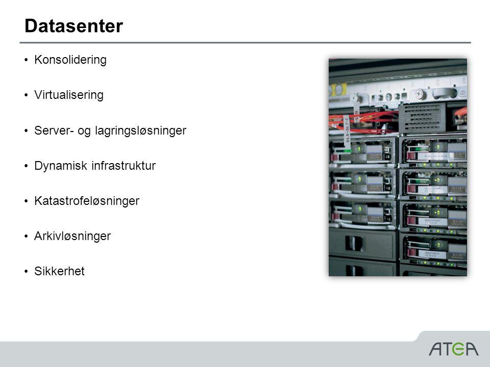 Datasenter • Konsolidering • Virtualisering • Server- og lagringsløsninger • Dynamisk infrastruktur • Katastrofeløsninger • Arkivløsninger • Sikkerhet