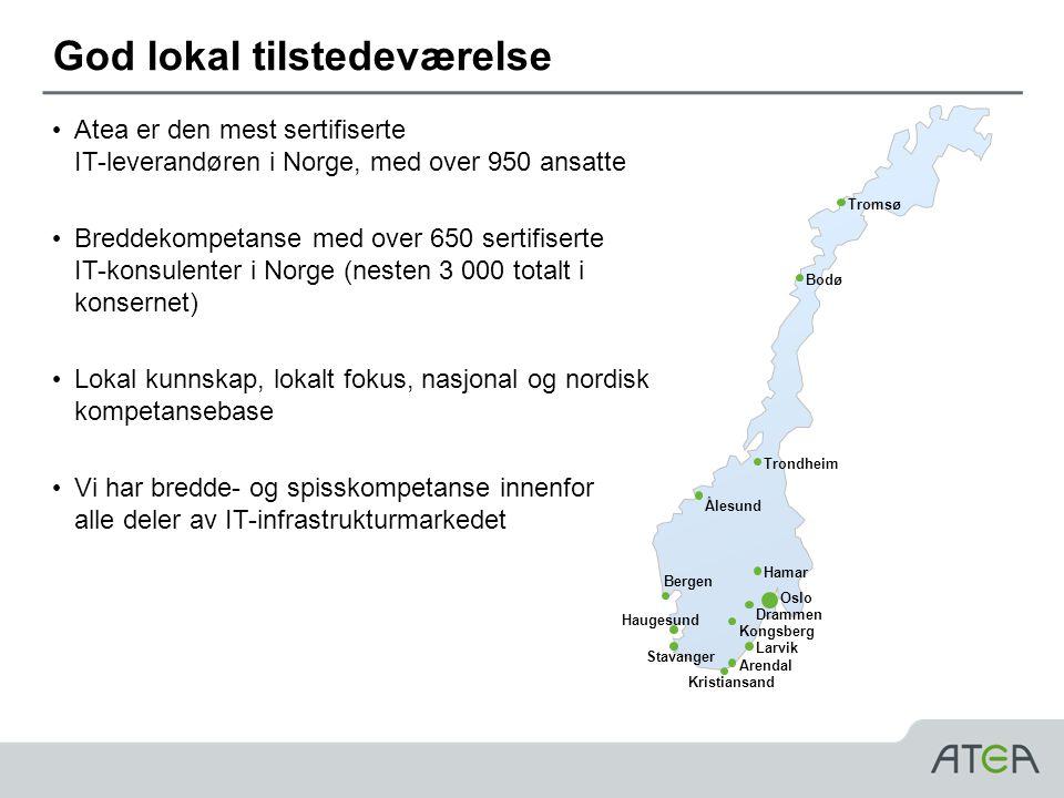 God lokal tilstedeværelse • Atea er den mest sertifiserte IT-leverandøren i Norge, med over 950 ansatte • Breddekompetanse med over 650 sertifiserte IT-konsulenter i Norge (nesten 3 000 totalt i konsernet) • Lokal kunnskap, lokalt fokus, nasjonal og nordisk kompetansebase • Vi har bredde- og spisskompetanse innenfor alle deler av IT-infrastrukturmarkedet Kongsberg Kristiansand Stavanger Oslo Larvik Arendal Bergen Ålesund Trondheim Tromsø Bodø Drammen Hamar Haugesund