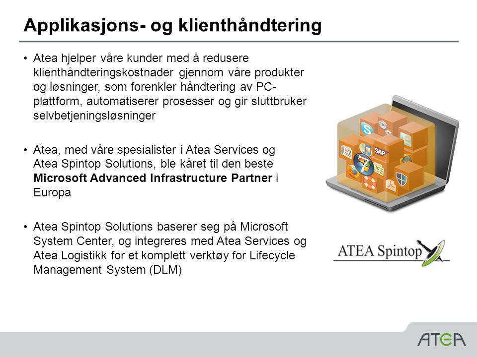 Applikasjons- og klienthåndtering • Atea hjelper våre kunder med å redusere klienthåndteringskostnader gjennom våre produkter og løsninger, som forenkler håndtering av PC- plattform, automatiserer prosesser og gir sluttbruker selvbetjeningsløsninger • Atea, med våre spesialister i Atea Services og Atea Spintop Solutions, ble kåret til den beste Microsoft Advanced Infrastructure Partner i Europa • Atea Spintop Solutions baserer seg på Microsoft System Center, og integreres med Atea Services og Atea Logistikk for et komplett verktøy for Lifecycle Management System (DLM)