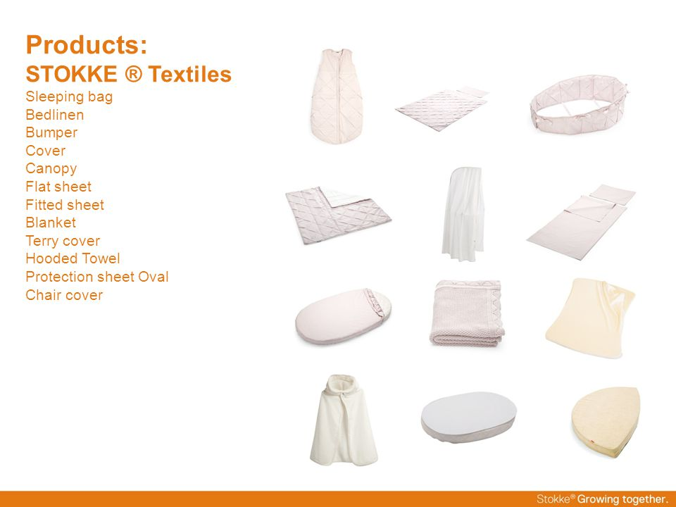 Products: STOKKE ® Textiles Sleeping bag Bedlinen Bumper Cover Canopy Flat sheet Fitted sheet Blanket Terry cover Hooded Towel Protection sheet Oval Chair cover