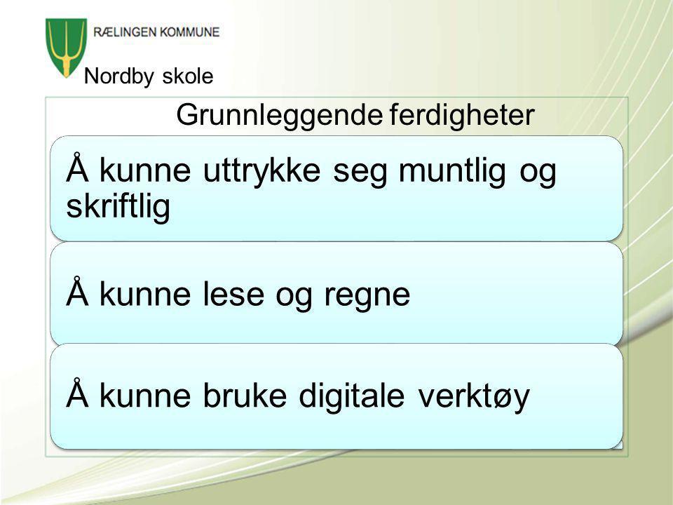 Grunnleggende ferdigheter Å kunne uttrykke seg muntlig og skriftlig Å kunne lese og regneÅ kunne bruke digitale verktøy Nordby skole