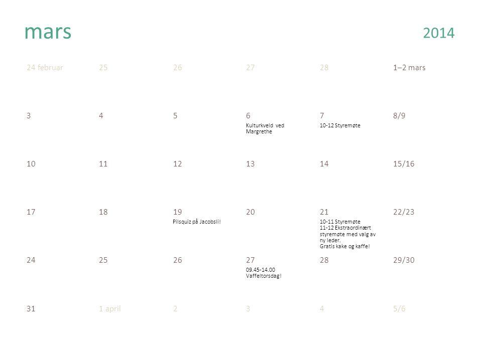 24 februar252627281–2 mars 345678/9 101112131415/16 171819202122/23 242526272829/30 mars 311 april2345/6 2014 Kulturkveld ved Margrethe 10-12 Styremøte Pilsquiz på Jacobsli!10-11 Styremøte 11-12 Ekstraordinært styremøte med valg av ny leder.