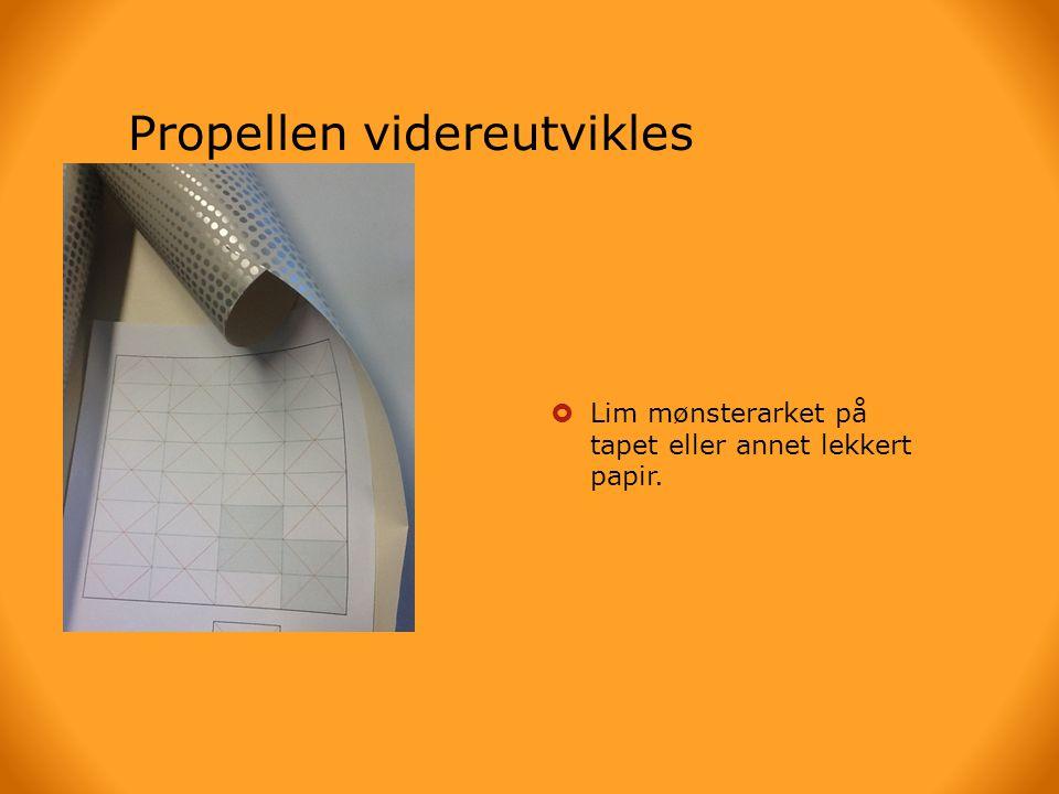Propellen videreutvikles  Ferdig modell  Lim mønsterarket på tapet eller annet lekkert papir.