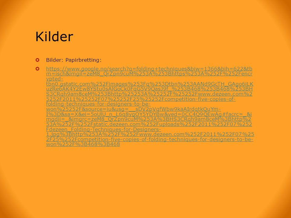 Kilder  Bilder: Papirbretting:  https://www.google.no/search?q=folding+techniques&biw=1366&bih=622&tb m=isch&imgil=zeM8_QrZpn9cuM%253A%253Bhttps%253
